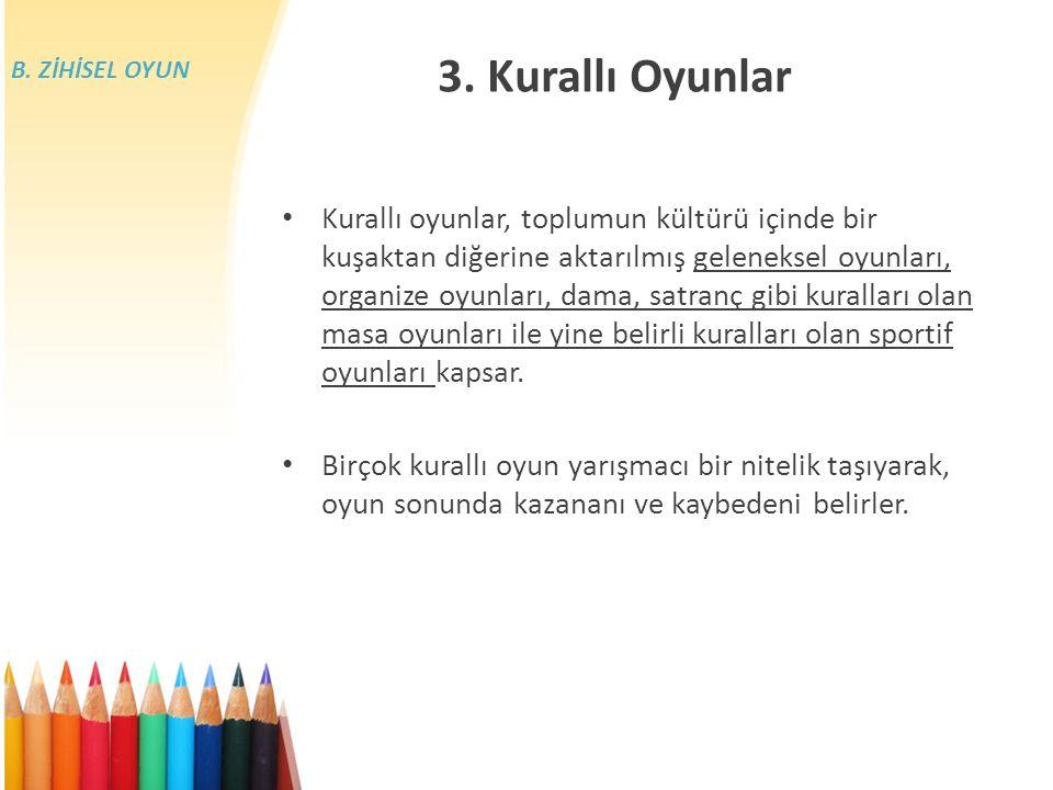 B. ZİHİSEL OYUN 3. Kurallı Oyunlar.