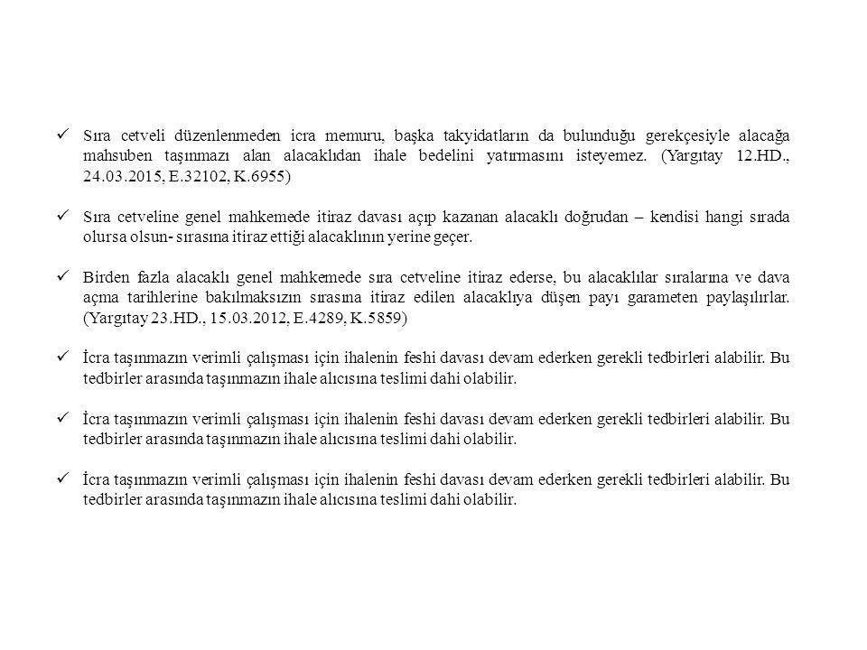 Sıra cetveli düzenlenmeden icra memuru, başka takyidatların da bulunduğu gerekçesiyle alacağa mahsuben taşınmazı alan alacaklıdan ihale bedelini yatırmasını isteyemez. (Yargıtay 12.HD., 24.03.2015, E.32102, K.6955)
