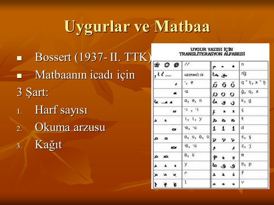 Uygurlar ve Matbaa Bossert (1937- II. TTK) Matbaanın icadı için