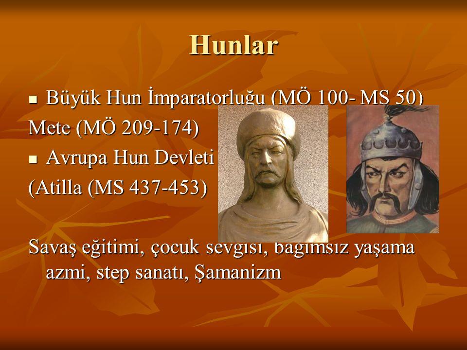 Hunlar Büyük Hun İmparatorluğu (MÖ 100- MS 50) Mete (MÖ 209-174)