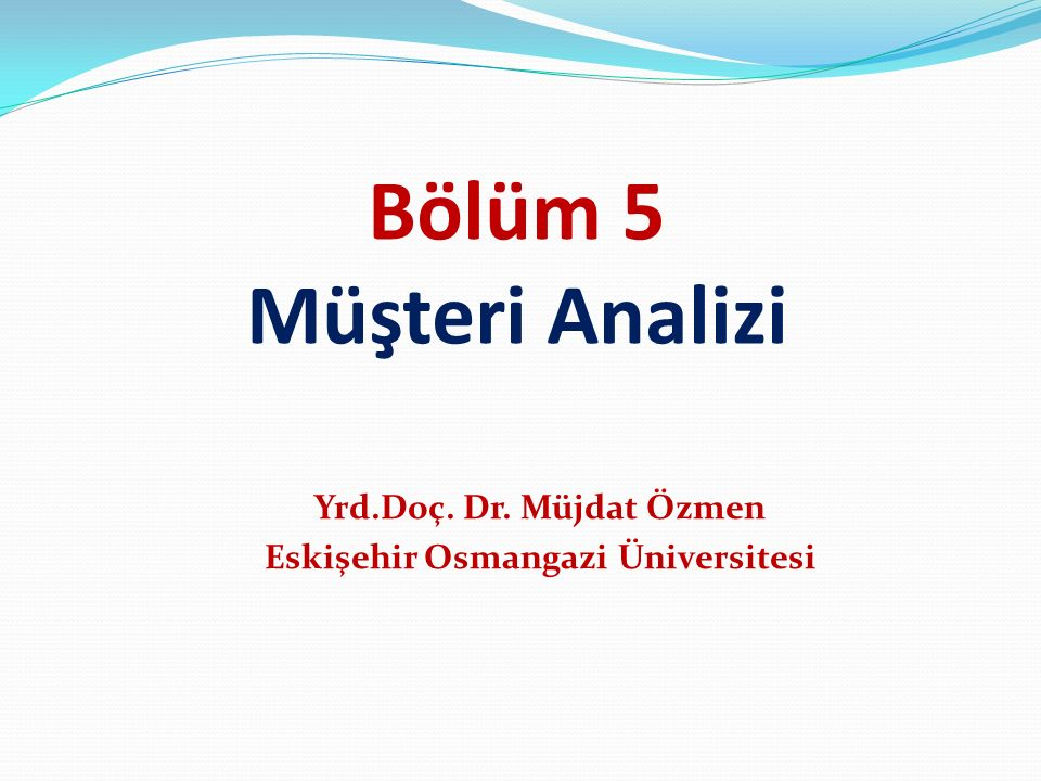 Yrd.Doç. Dr. Müjdat Özmen Eskişehir Osmangazi Üniversitesi