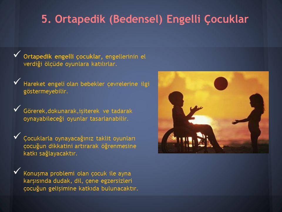 5. Ortapedik (Bedensel) Engelli Çocuklar