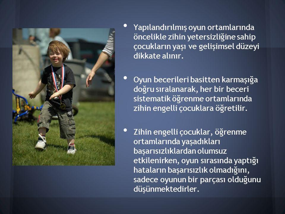 Yapılandırılmış oyun ortamlarında öncelikle zihin yetersizliğine sahip çocukların yaşı ve gelişimsel düzeyi dikkate alınır.