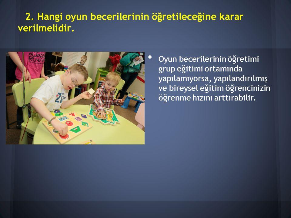 2. Hangi oyun becerilerinin öğretileceğine karar verilmelidir.