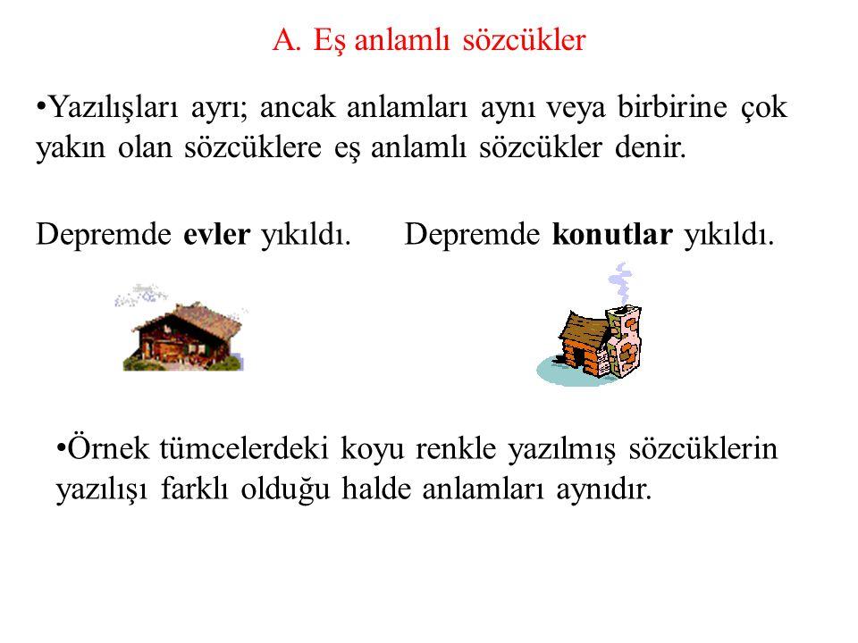 A. Eş anlamlı sözcükler Yazılışları ayrı; ancak anlamları aynı veya birbirine çok yakın olan sözcüklere eş anlamlı sözcükler denir.