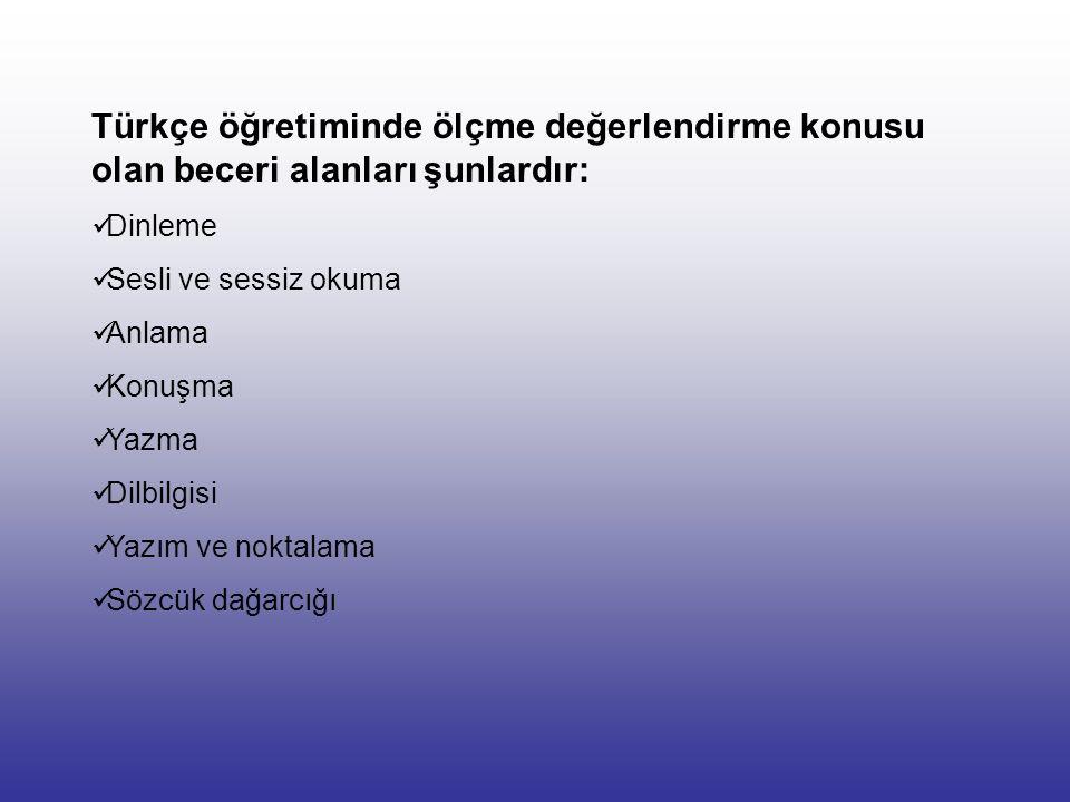 Türkçe öğretiminde ölçme değerlendirme konusu olan beceri alanları şunlardır:
