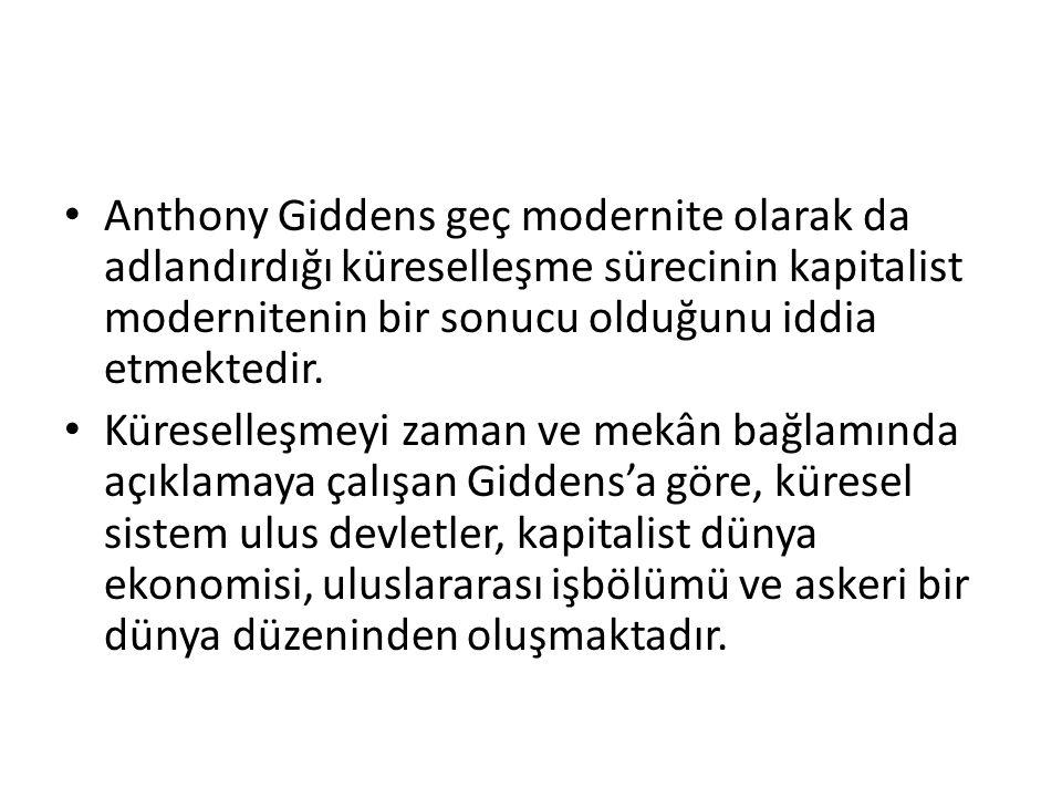 Anthony Giddens geç modernite olarak da adlandırdığı küreselleşme sürecinin kapitalist modernitenin bir sonucu olduğunu iddia etmektedir.