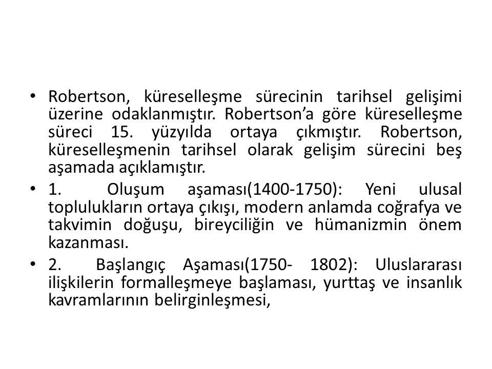 Robertson, küreselleşme sürecinin tarihsel gelişimi üzerine odaklanmıştır. Robertson'a göre küreselleşme süreci 15. yüzyılda ortaya çıkmıştır. Robertson, küreselleşmenin tarihsel olarak gelişim sürecini beş aşamada açıklamıştır.