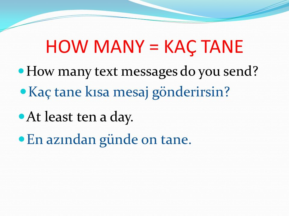 HOW MANY = KAÇ TANE Kaç tane kısa mesaj gönderirsin