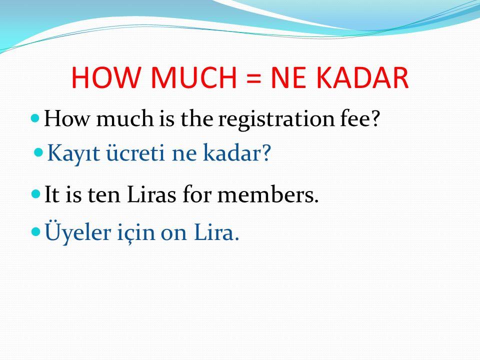 HOW MUCH = NE KADAR Kayıt ücreti ne kadar
