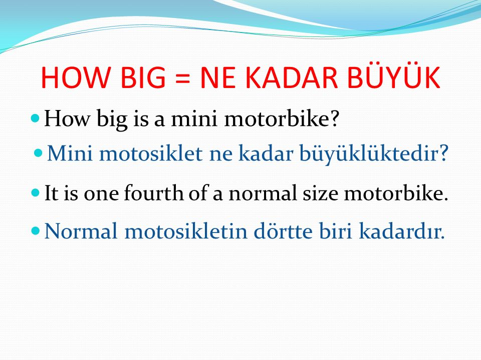 HOW BIG = NE KADAR BÜYÜK How big is a mini motorbike