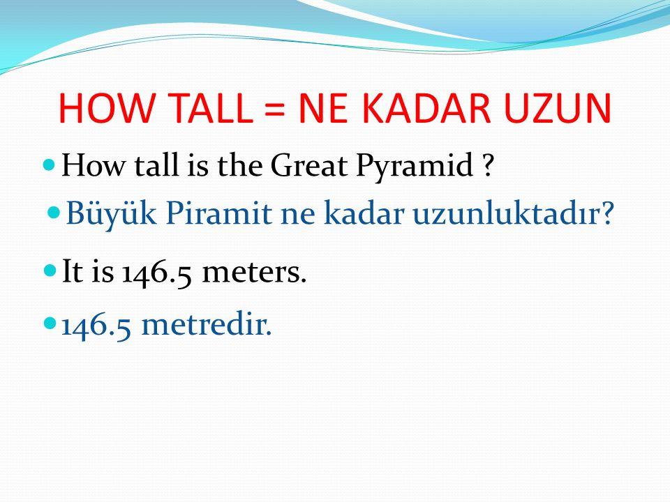 HOW TALL = NE KADAR UZUN Büyük Piramit ne kadar uzunluktadır