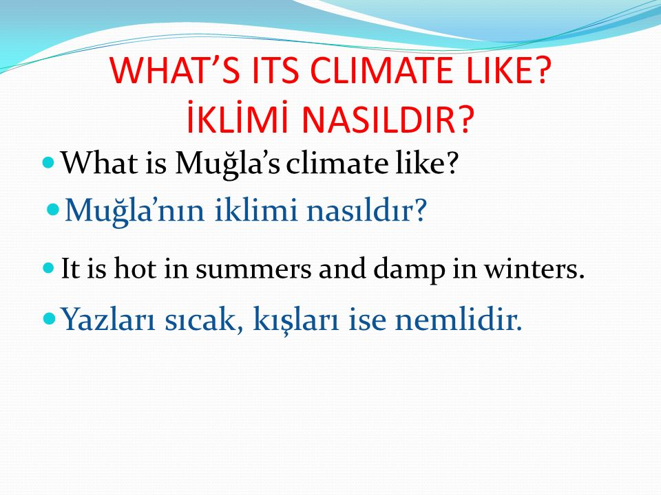 WHAT'S ITS CLIMATE LIKE İKLİMİ NASILDIR