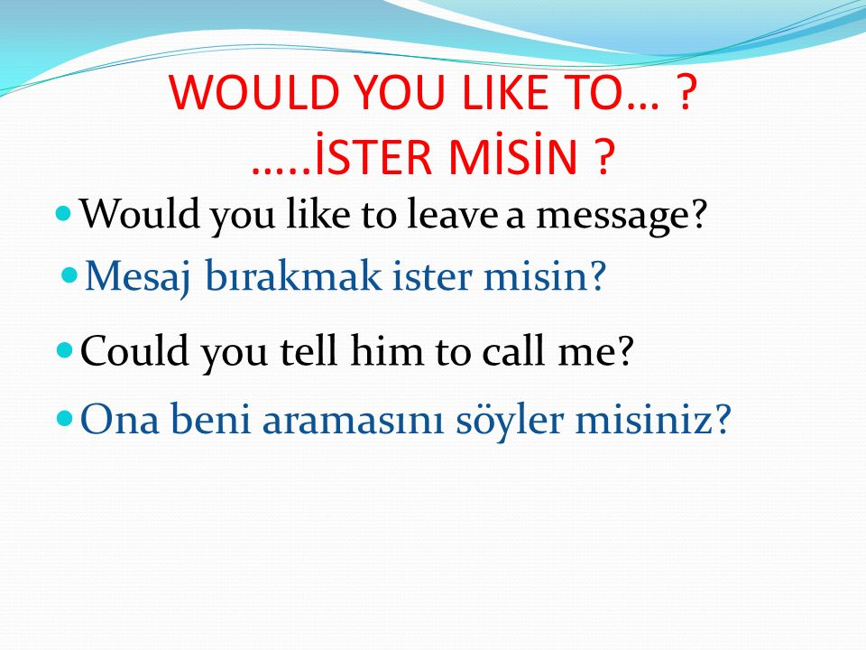 WOULD YOU LIKE TO… …..İSTER MİSİN