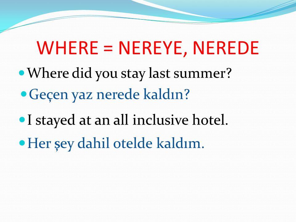 WHERE = NEREYE, NEREDE Geçen yaz nerede kaldın