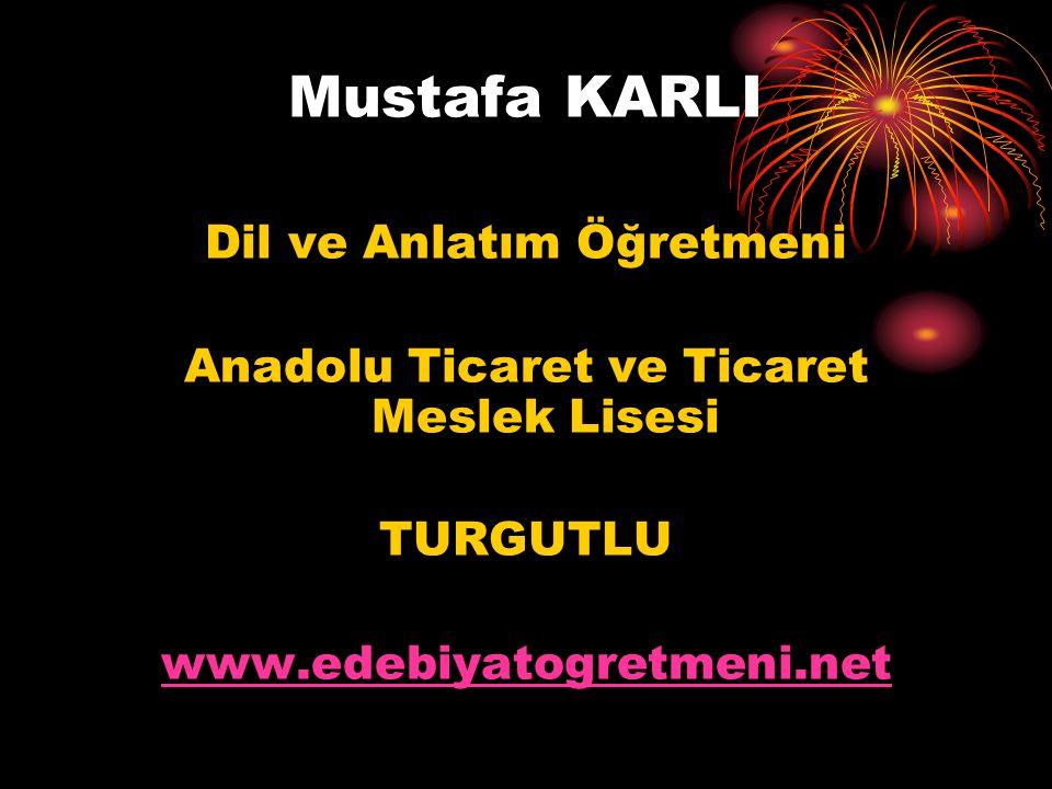 Mustafa KARLI Dil ve Anlatım Öğretmeni