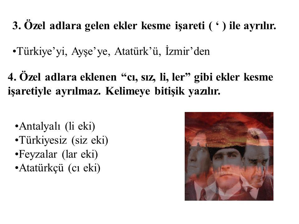 3. Özel adlara gelen ekler kesme işareti ( ' ) ile ayrılır.