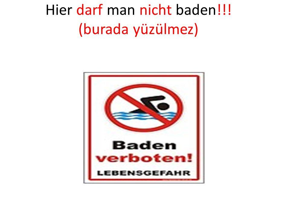 Hier darf man nicht baden!!! (burada yüzülmez)