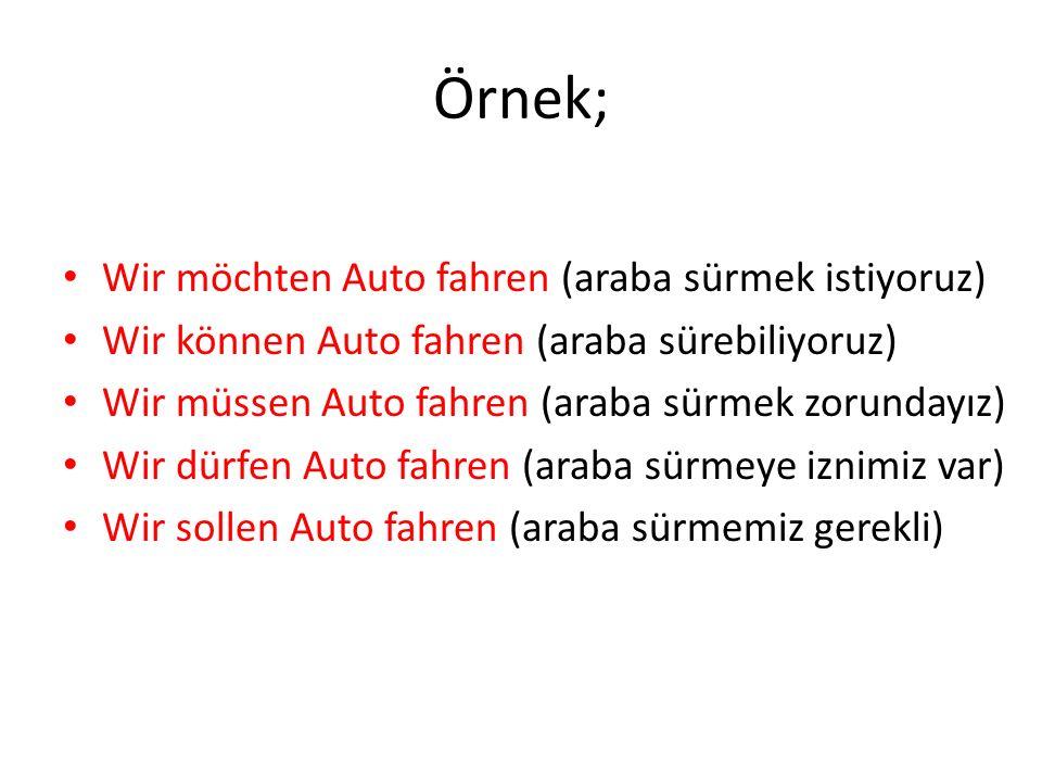 Örnek; Wir möchten Auto fahren (araba sürmek istiyoruz)