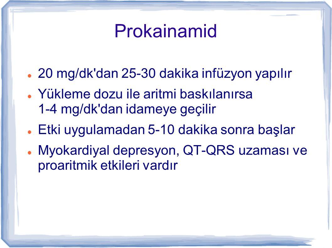 Prokainamid 20 mg/dk dan 25-30 dakika infüzyon yapılır