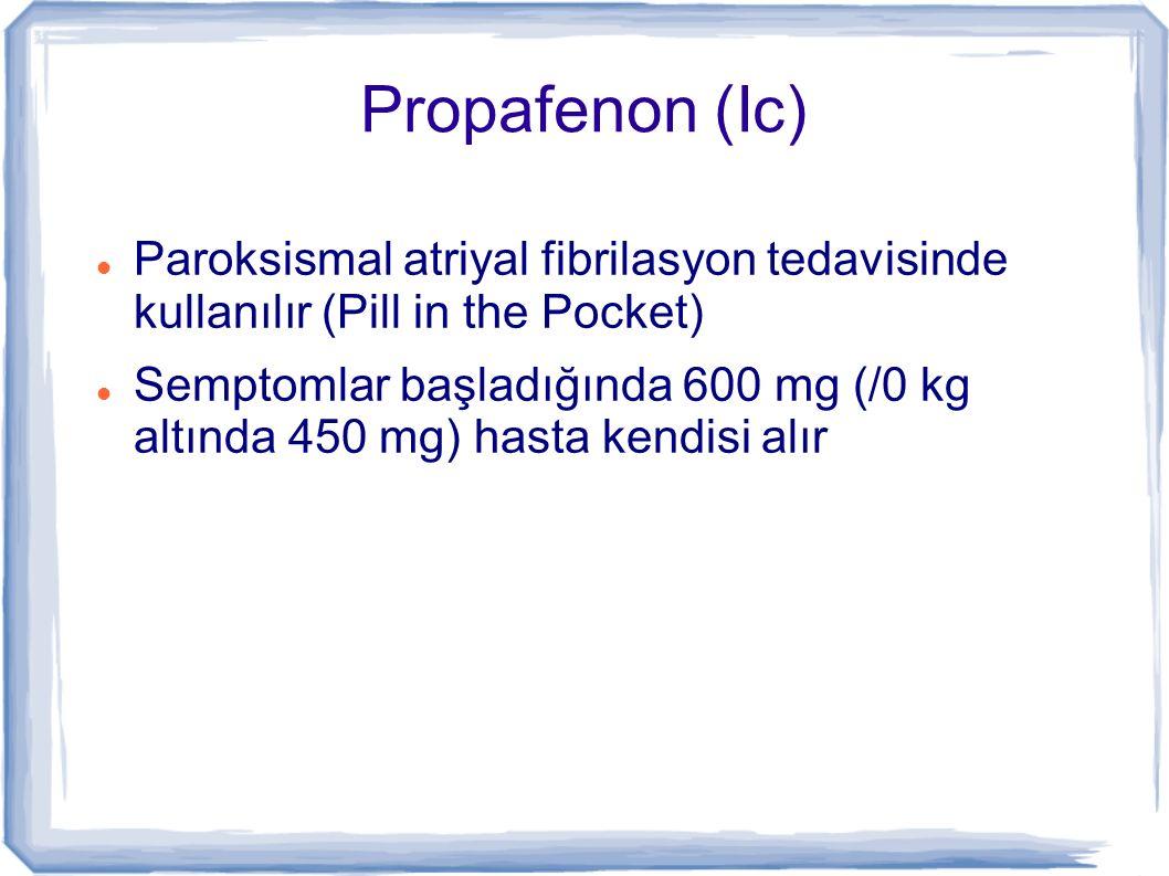 Propafenon (Ic) Paroksismal atriyal fibrilasyon tedavisinde kullanılır (Pill in the Pocket)