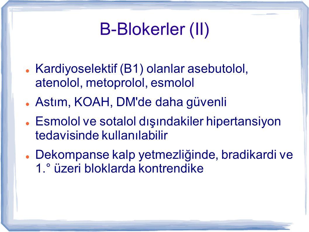 B-Blokerler (II) Kardiyoselektif (B1) olanlar asebutolol, atenolol, metoprolol, esmolol. Astım, KOAH, DM de daha güvenli.