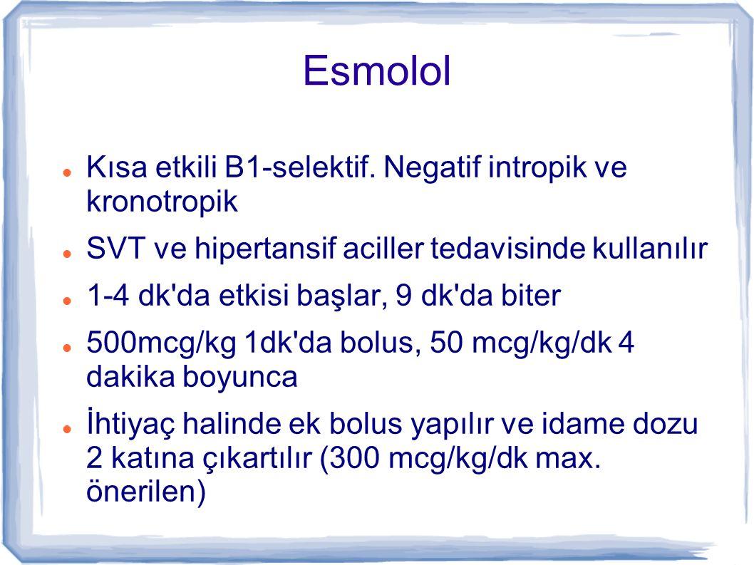 Esmolol Kısa etkili B1-selektif. Negatif intropik ve kronotropik