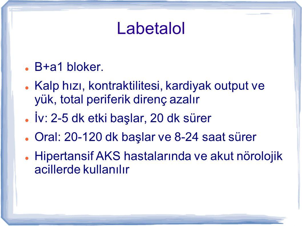 Labetalol B+a1 bloker. Kalp hızı, kontraktilitesi, kardiyak output ve yük, total periferik direnç azalır.