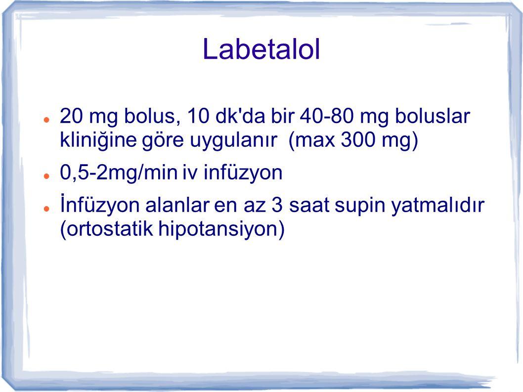 Labetalol 20 mg bolus, 10 dk da bir 40-80 mg boluslar kliniğine göre uygulanır (max 300 mg) 0,5-2mg/min iv infüzyon.