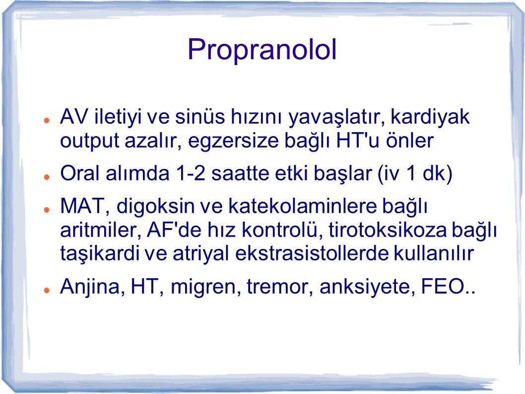 Propranolol AV iletiyi ve sinüs hızını yavaşlatır, kardiyak output azalır, egzersize bağlı HT u önler.