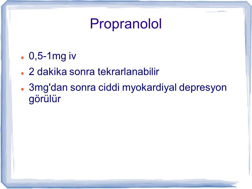 Propranolol 0,5-1mg iv 2 dakika sonra tekrarlanabilir