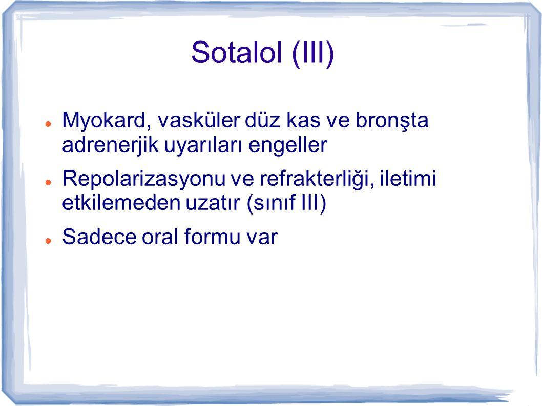 Sotalol (III) Myokard, vasküler düz kas ve bronşta adrenerjik uyarıları engeller.