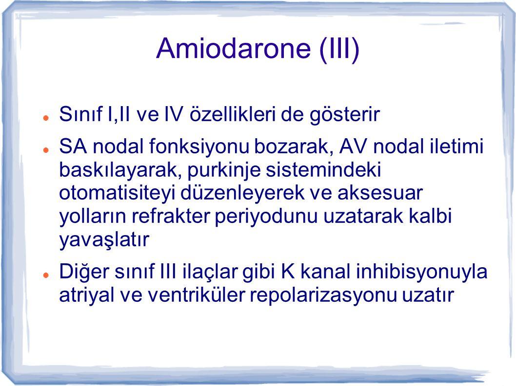 Amiodarone (III) Sınıf I,II ve IV özellikleri de gösterir