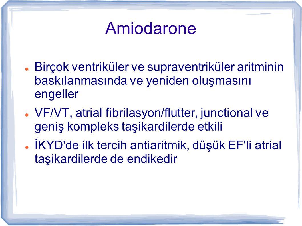 Amiodarone Birçok ventriküler ve supraventriküler aritminin baskılanmasında ve yeniden oluşmasını engeller.