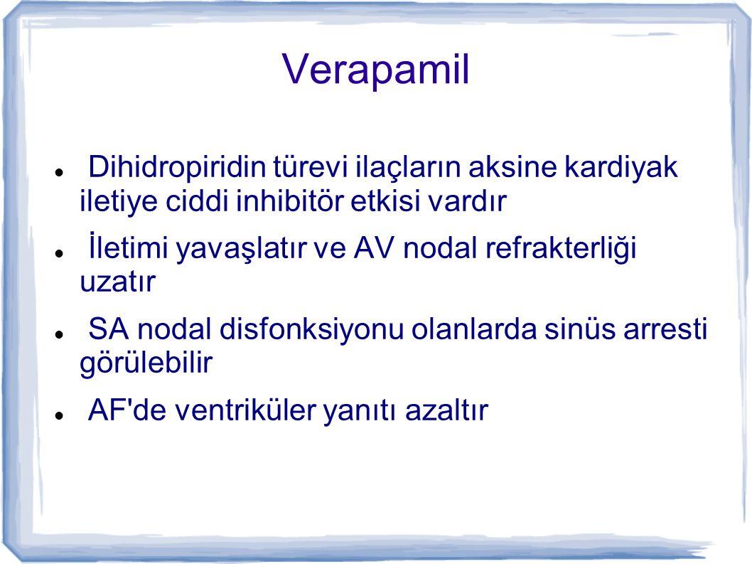 Verapamil Dihidropiridin türevi ilaçların aksine kardiyak iletiye ciddi inhibitör etkisi vardır.