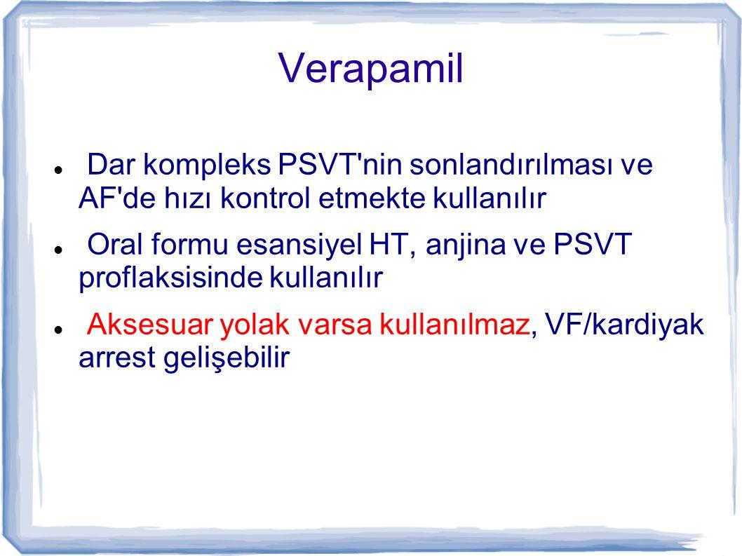 Verapamil Dar kompleks PSVT nin sonlandırılması ve AF de hızı kontrol etmekte kullanılır.