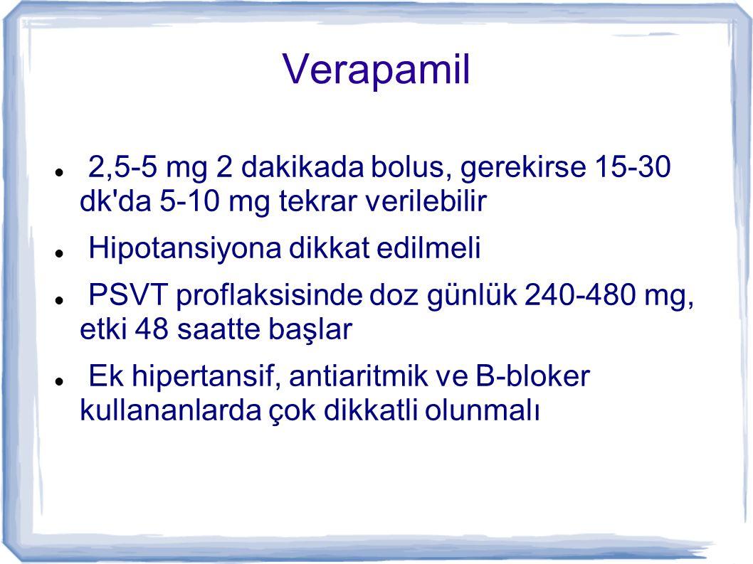Verapamil 2,5-5 mg 2 dakikada bolus, gerekirse 15-30 dk da 5-10 mg tekrar verilebilir. Hipotansiyona dikkat edilmeli.