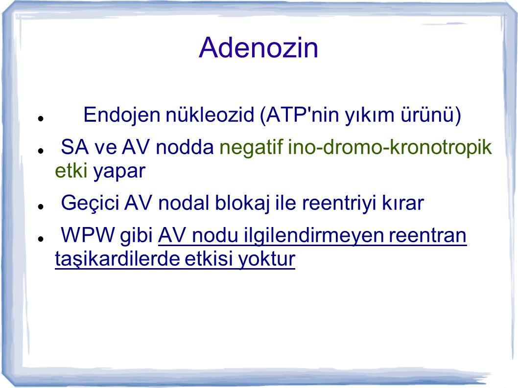 Adenozin Endojen nükleozid (ATP nin yıkım ürünü)
