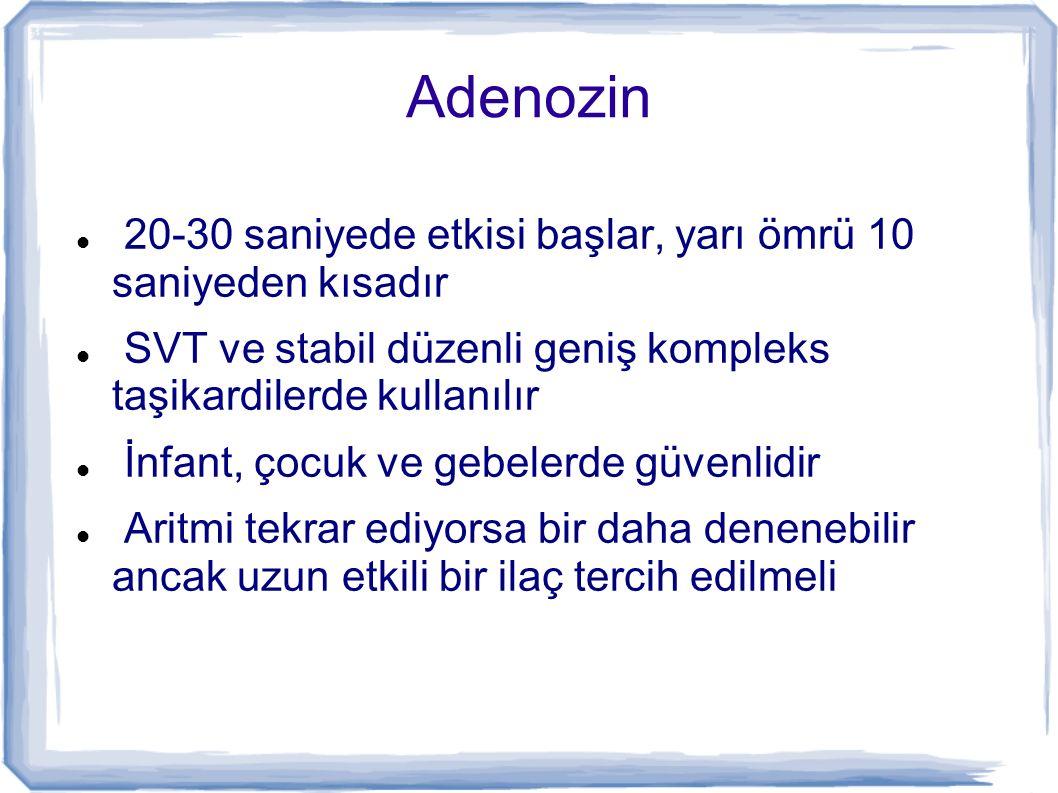 Adenozin 20-30 saniyede etkisi başlar, yarı ömrü 10 saniyeden kısadır