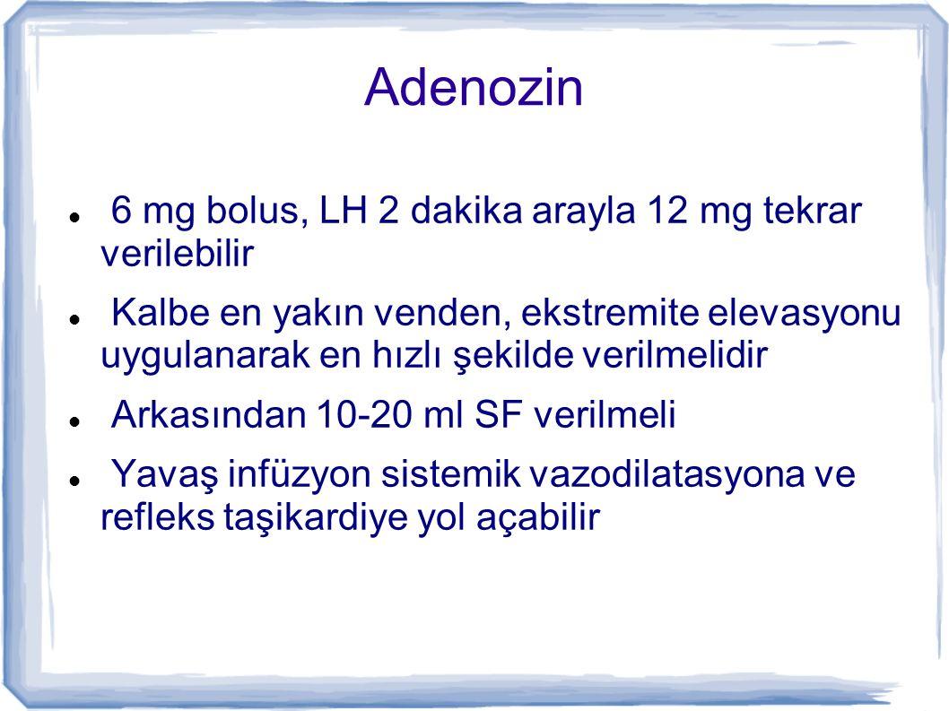 Adenozin 6 mg bolus, LH 2 dakika arayla 12 mg tekrar verilebilir