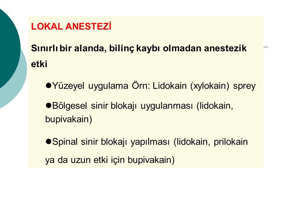 LOKAL ANESTEZİ Sınırlı bir alanda, bilinç kaybı olmadan anestezik etki. Yüzeyel uygulama Örn: Lidokain (xylokain) sprey.
