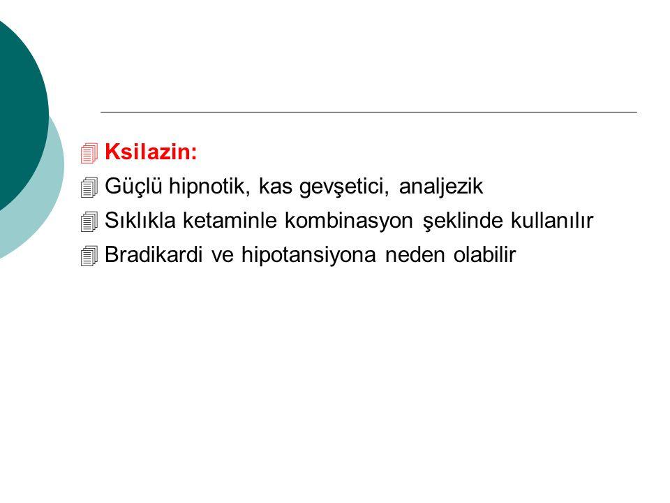 Ksilazin: Güçlü hipnotik, kas gevşetici, analjezik. Sıklıkla ketaminle kombinasyon şeklinde kullanılır.