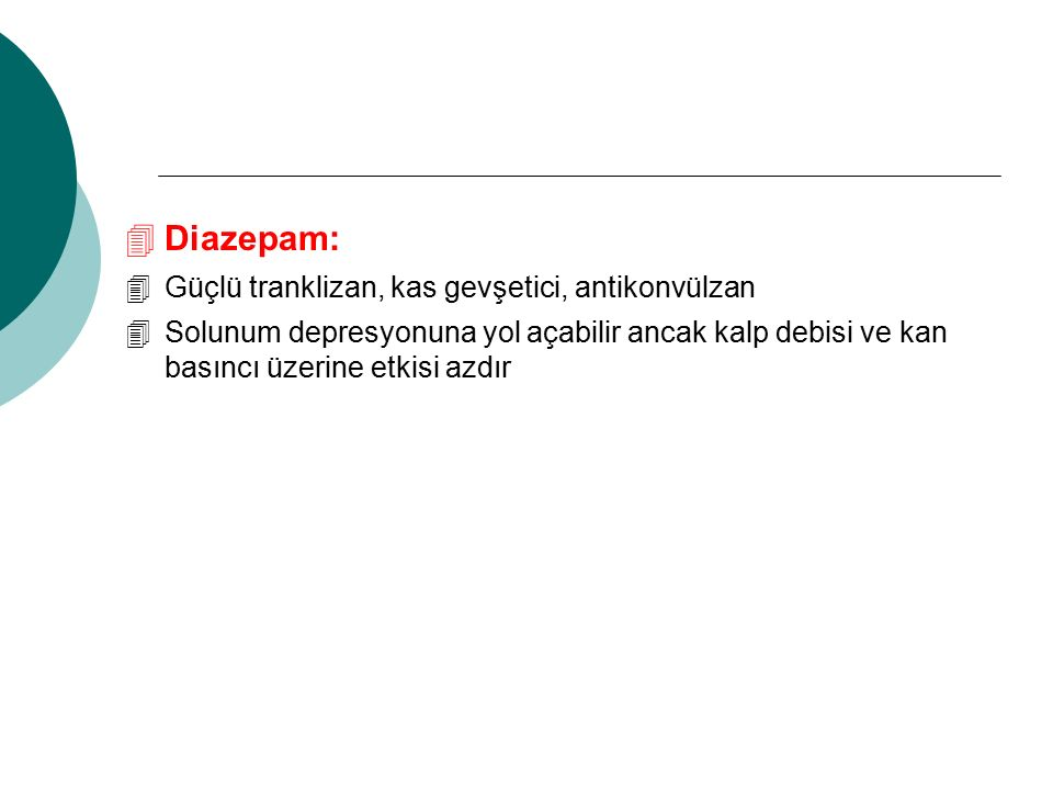 Diazepam: Güçlü tranklizan, kas gevşetici, antikonvülzan