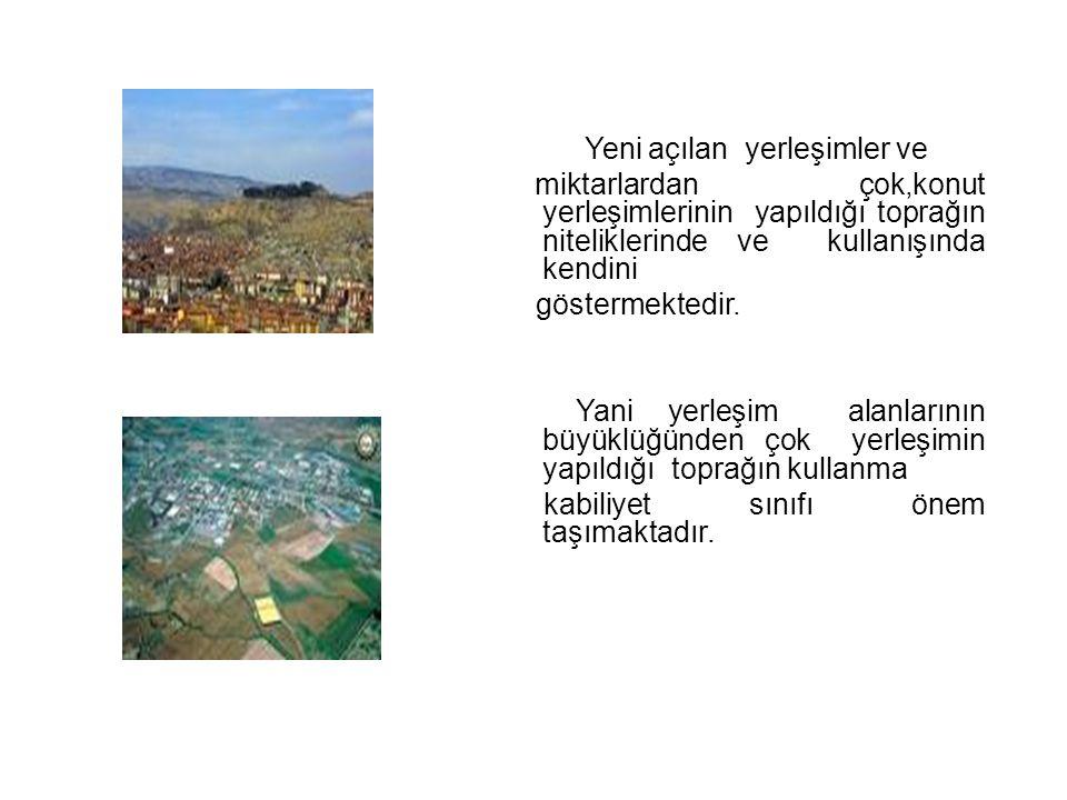 Yeni açılan yerleşimler ve miktarlardan çok,konut yerleşimlerinin yapıldığı toprağın niteliklerinde ve kullanışında kendini göstermektedir.