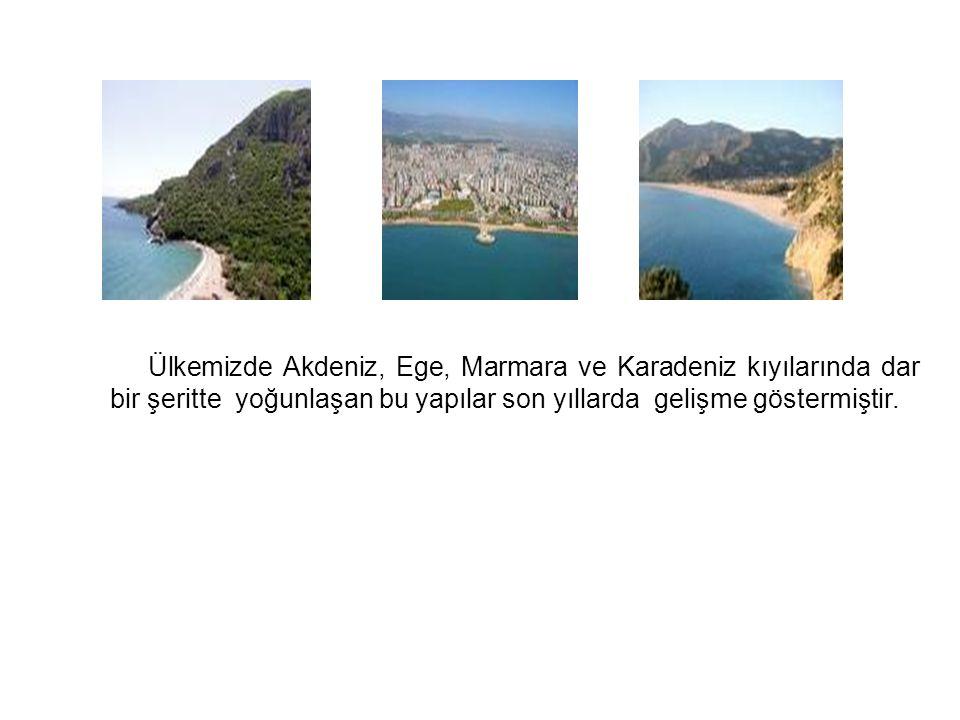 Ülkemizde Akdeniz, Ege, Marmara ve Karadeniz kıyılarında dar bir şeritte yoğunlaşan bu yapılar son yıllarda gelişme göstermiştir.