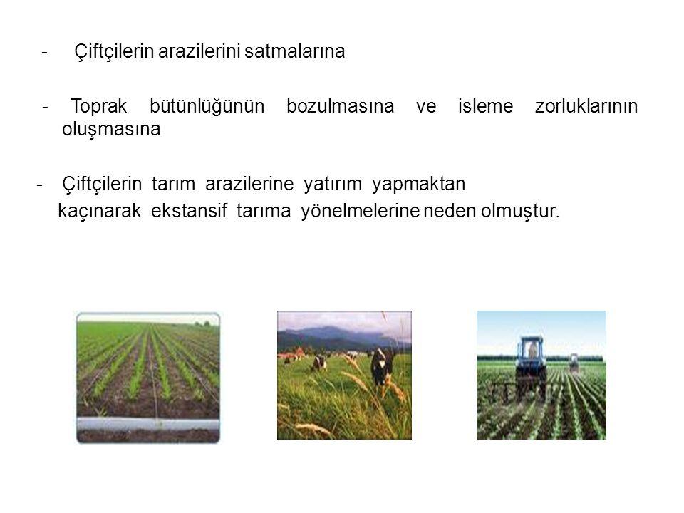 - Çiftçilerin arazilerini satmalarına