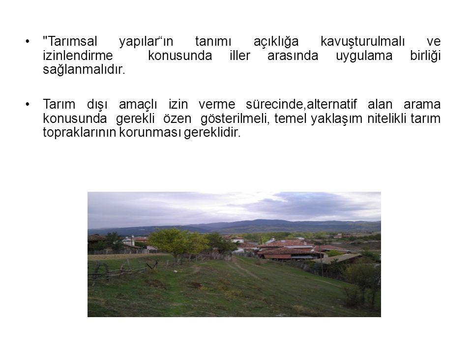 Tarımsal yapılar ın tanımı açıklığa kavuşturulmalı ve izinlendirme konusunda iller arasında uygulama birliği sağlanmalıdır.
