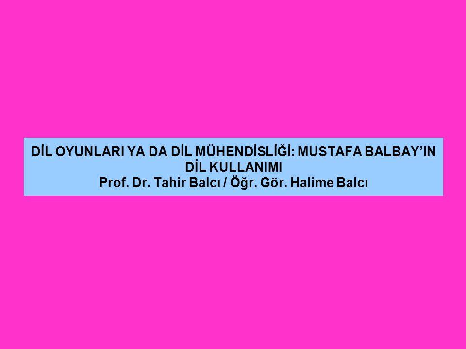 DİL OYUNLARI YA DA DİL MÜHENDİSLİĞİ: MUSTAFA BALBAY'IN DİL KULLANIMI Prof.