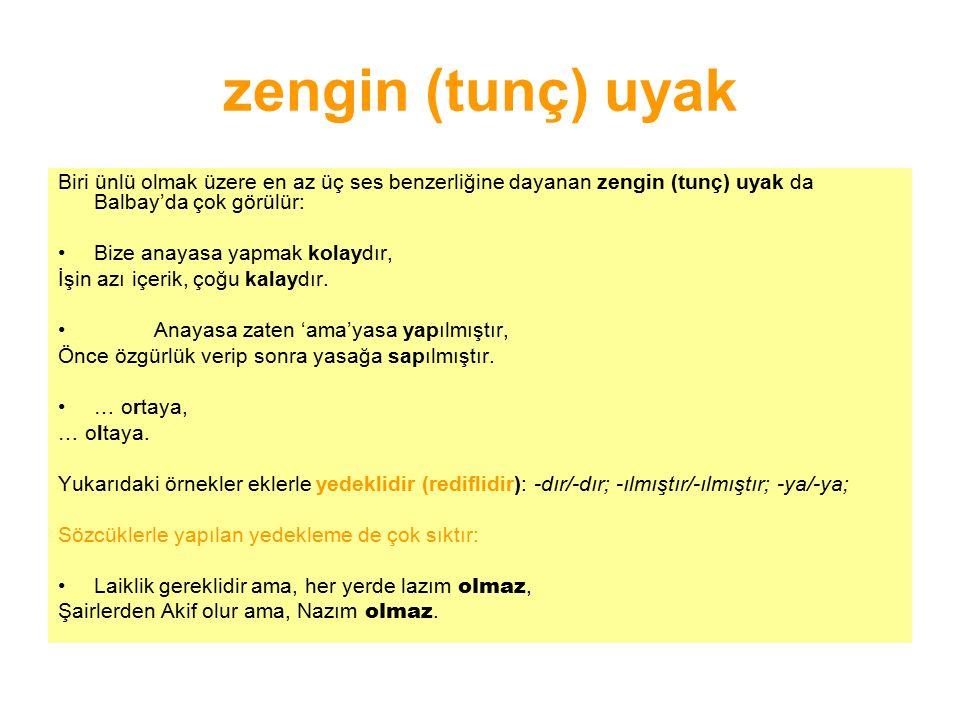 zengin (tunç) uyak Biri ünlü olmak üzere en az üç ses benzerliğine dayanan zengin (tunç) uyak da Balbay'da çok görülür: