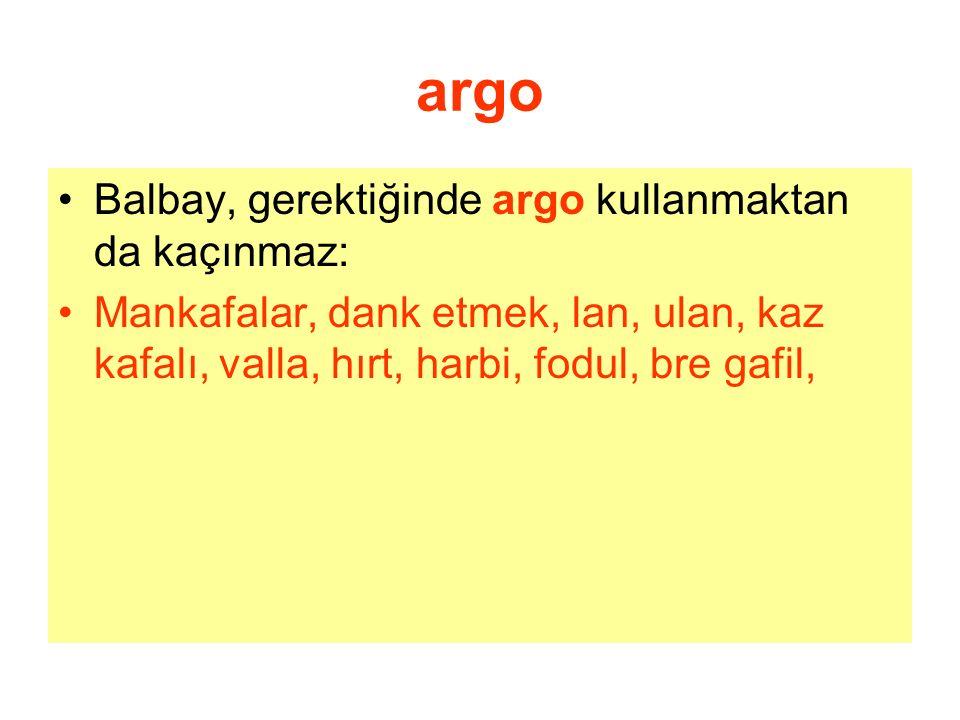 argo Balbay, gerektiğinde argo kullanmaktan da kaçınmaz: